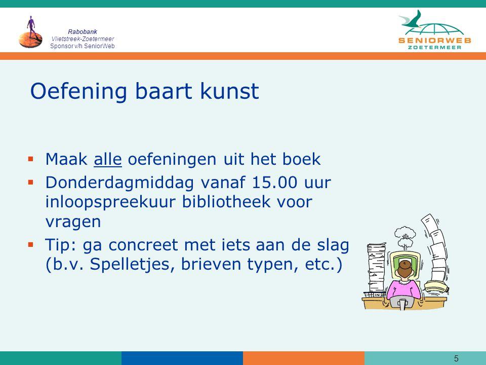 Rabobank Vlietstreek-Zoetermeer Sponsor v/h SeniorWeb 6 Inhoud cursus  Vier lessen en vijf hoofdstukken uit het boek  Snelheid en diepte afhankelijk van de groep Stel vragen als iets niet duidelijk is.