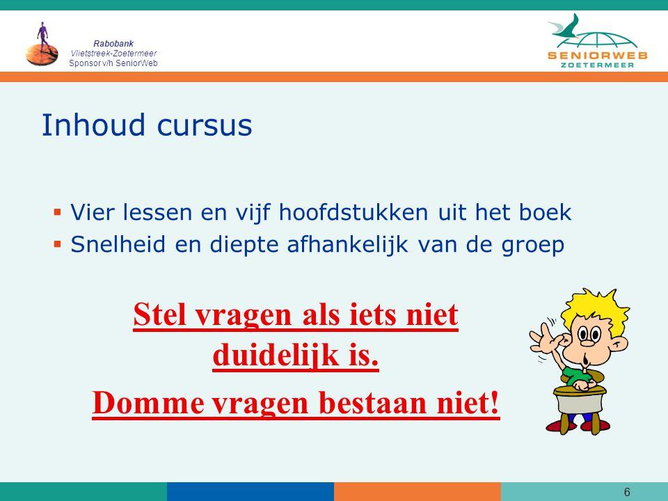 Rabobank Vlietstreek-Zoetermeer Sponsor v/h SeniorWeb 17 Huiswerk Les 1 Maak thuis de volgende oefeningen:  Zie hoofdstuk 1, blz 26  Patience, zie bijlage A Hoe doe ik het ook al weer.