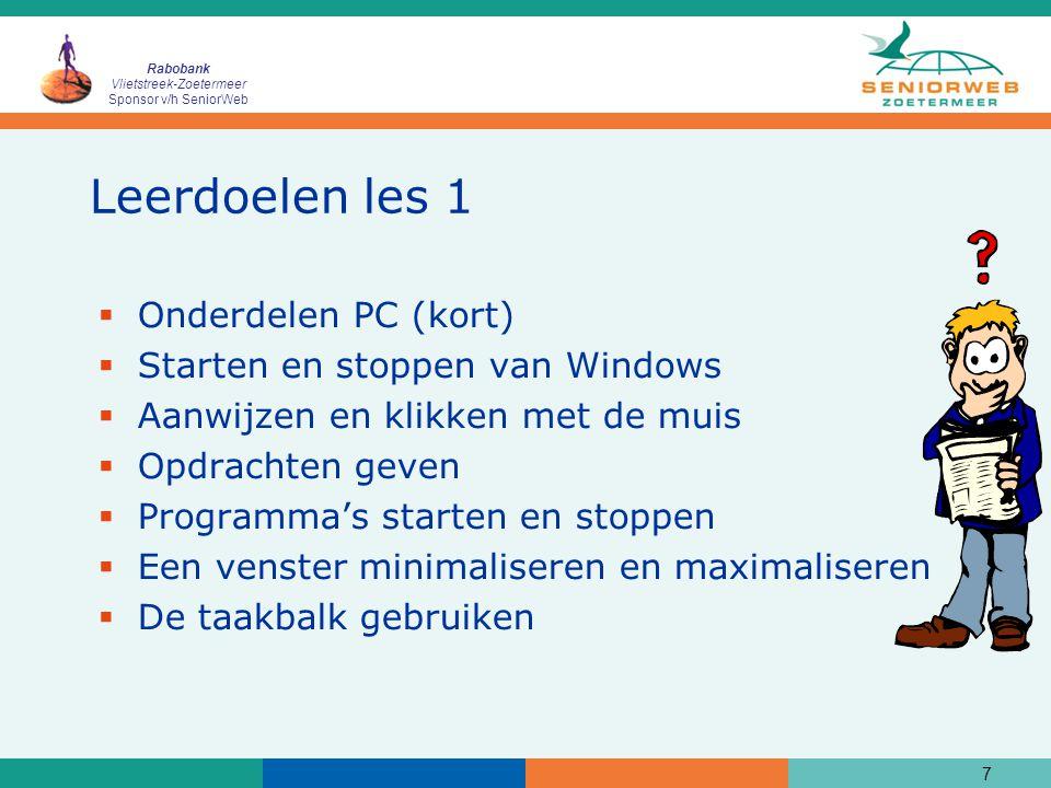Rabobank Vlietstreek-Zoetermeer Sponsor v/h SeniorWeb 7 Leerdoelen les 1  Onderdelen PC (kort)  Starten en stoppen van Windows  Aanwijzen en klikke