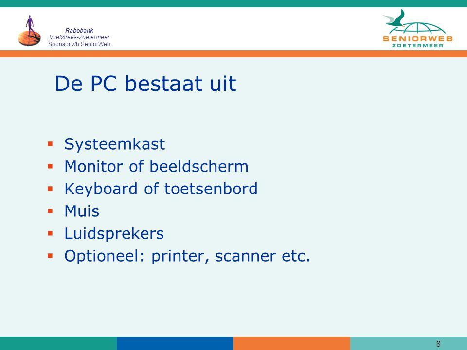Rabobank Vlietstreek-Zoetermeer Sponsor v/h SeniorWeb 8 De PC bestaat uit  Systeemkast  Monitor of beeldscherm  Keyboard of toetsenbord  Muis  Lu