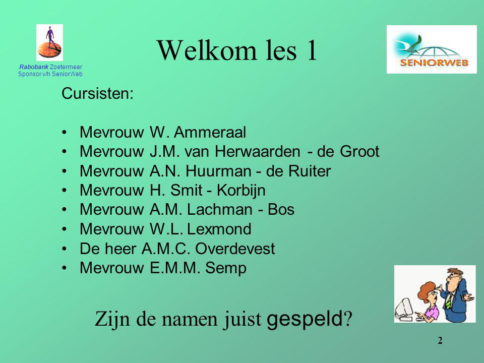 Rabobank Zoetermeer Sponsor v/h SeniorWeb 2 Welkom les 1 Cursisten: Mevrouw W.