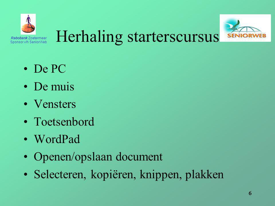 Rabobank Zoetermeer Sponsor v/h SeniorWeb 6 Herhaling starterscursus De PC De muis Vensters Toetsenbord WordPad Openen/opslaan document Selecteren, kopiëren, knippen, plakken