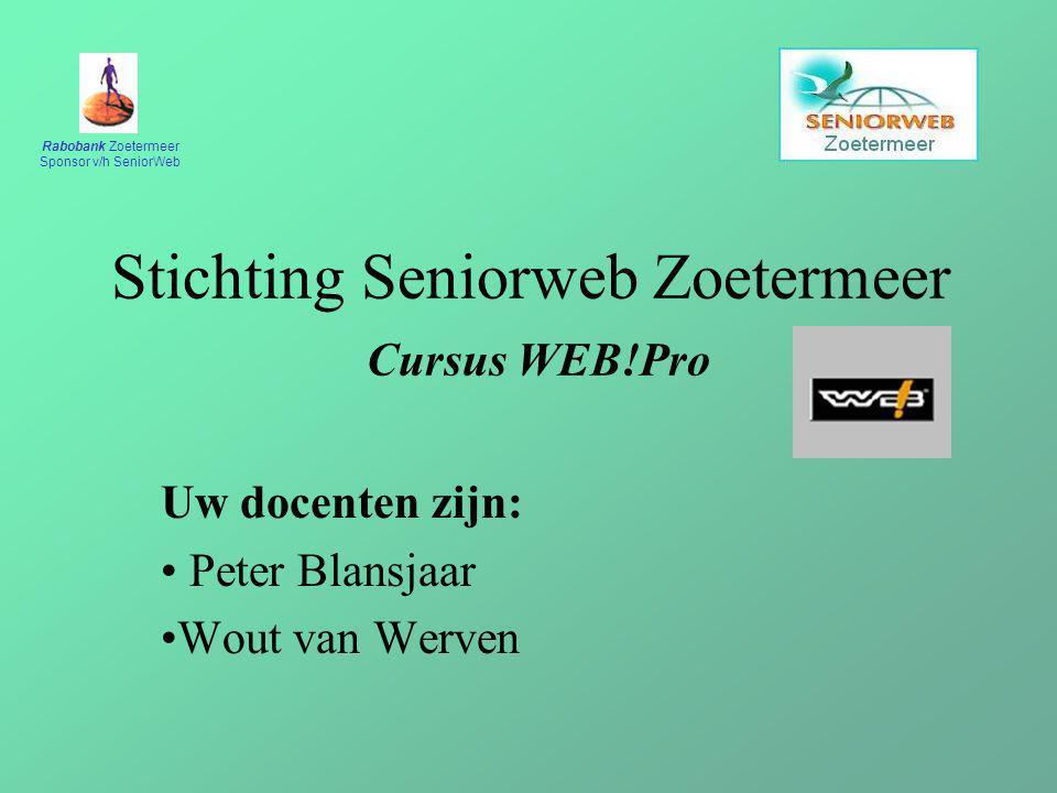 Rabobank Zoetermeer Sponsor v/h SeniorWeb Stichting Seniorweb Zoetermeer Cursus WEB!Pro Uw docenten zijn: Peter Blansjaar Wout van Werven