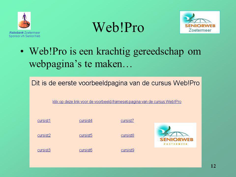 Rabobank Zoetermeer Sponsor v/h SeniorWeb 12 Web!Pro Web!Pro is een krachtig gereedschap om webpagina's te maken…