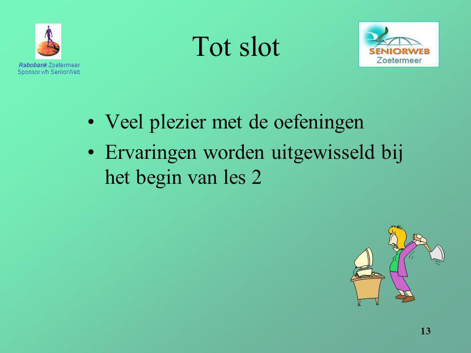 Rabobank Zoetermeer Sponsor v/h SeniorWeb 13 Tot slot Veel plezier met de oefeningen Ervaringen worden uitgewisseld bij het begin van les 2
