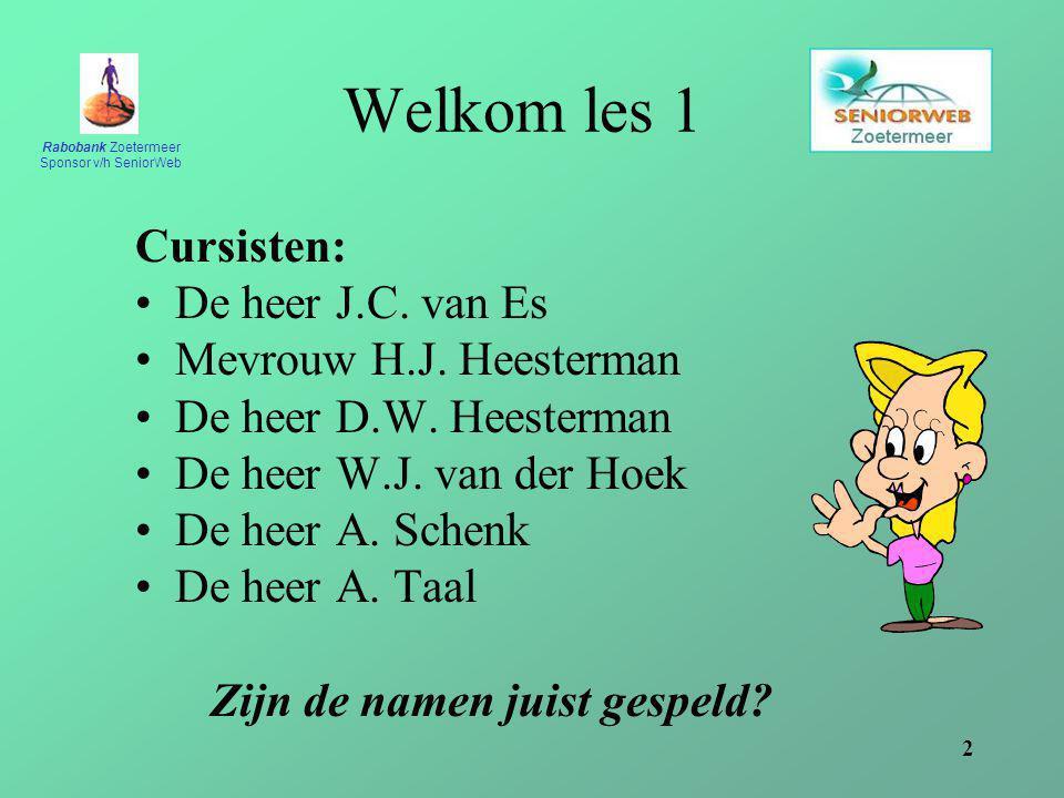 Rabobank Zoetermeer Sponsor v/h SeniorWeb 2 Welkom les 1 Cursisten: De heer J.C. van Es Mevrouw H.J. Heesterman De heer D.W. Heesterman De heer W.J. v
