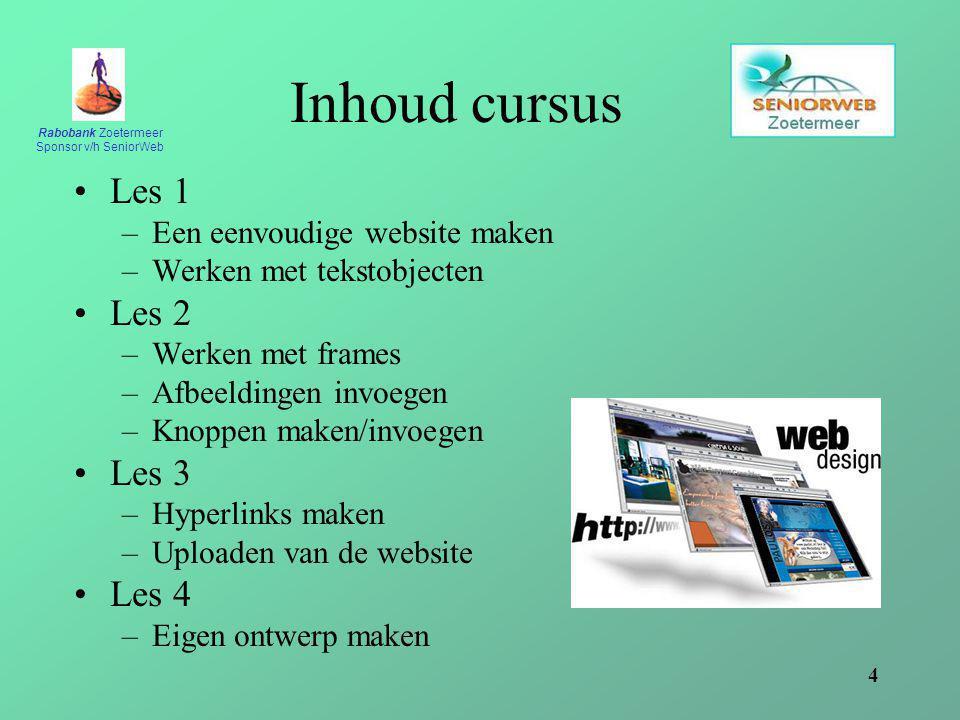 Rabobank Zoetermeer Sponsor v/h SeniorWeb 4 Inhoud cursus Les 1 –Een eenvoudige website maken –Werken met tekstobjecten Les 2 –Werken met frames –Afbe