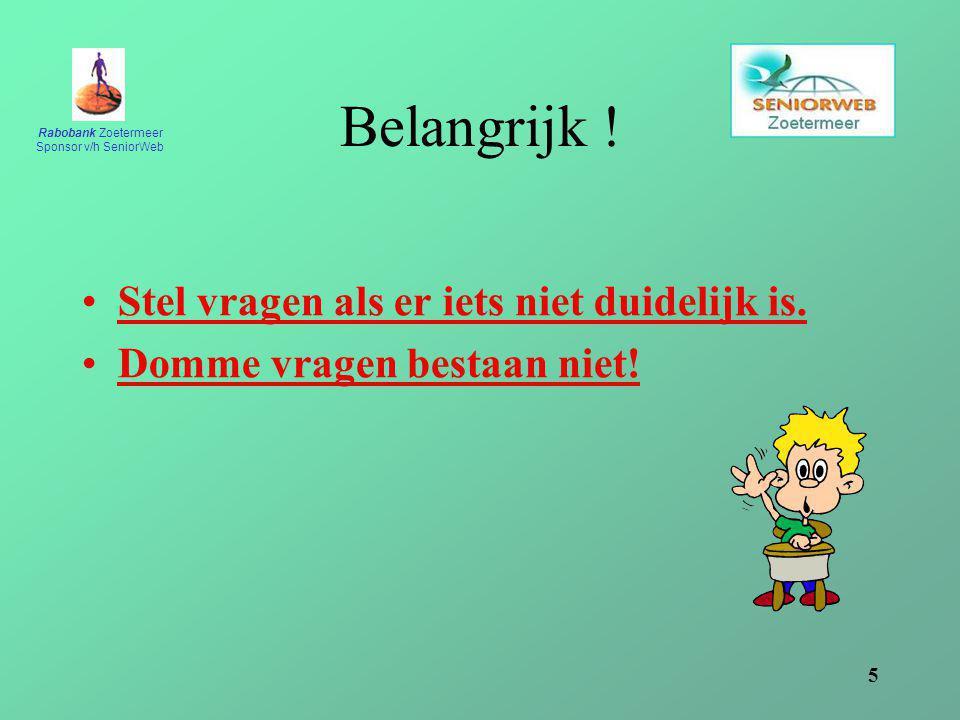 Rabobank Zoetermeer Sponsor v/h SeniorWeb 5 Belangrijk ! Stel vragen als er iets niet duidelijk is. Domme vragen bestaan niet!