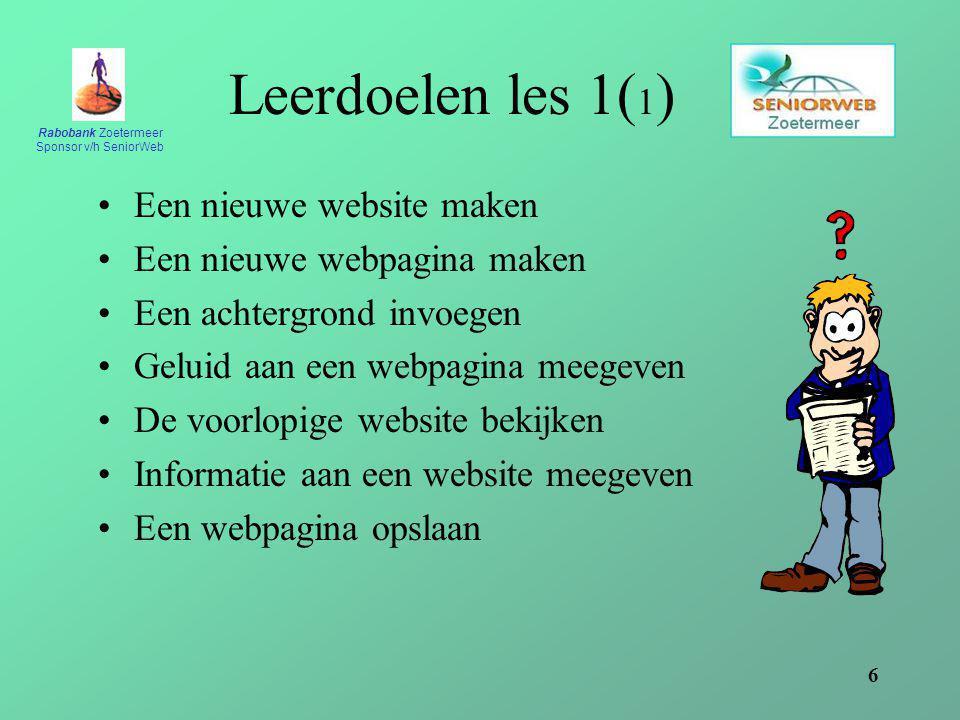 Rabobank Zoetermeer Sponsor v/h SeniorWeb 6 Leerdoelen les 1( 1 ) Een nieuwe website maken Een nieuwe webpagina maken Een achtergrond invoegen Geluid