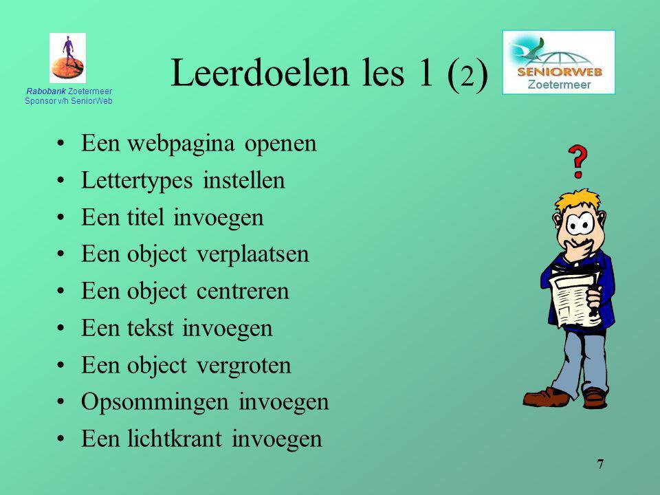 Rabobank Zoetermeer Sponsor v/h SeniorWeb 7 Leerdoelen les 1 ( 2 ) Een webpagina openen Lettertypes instellen Een titel invoegen Een object verplaatse