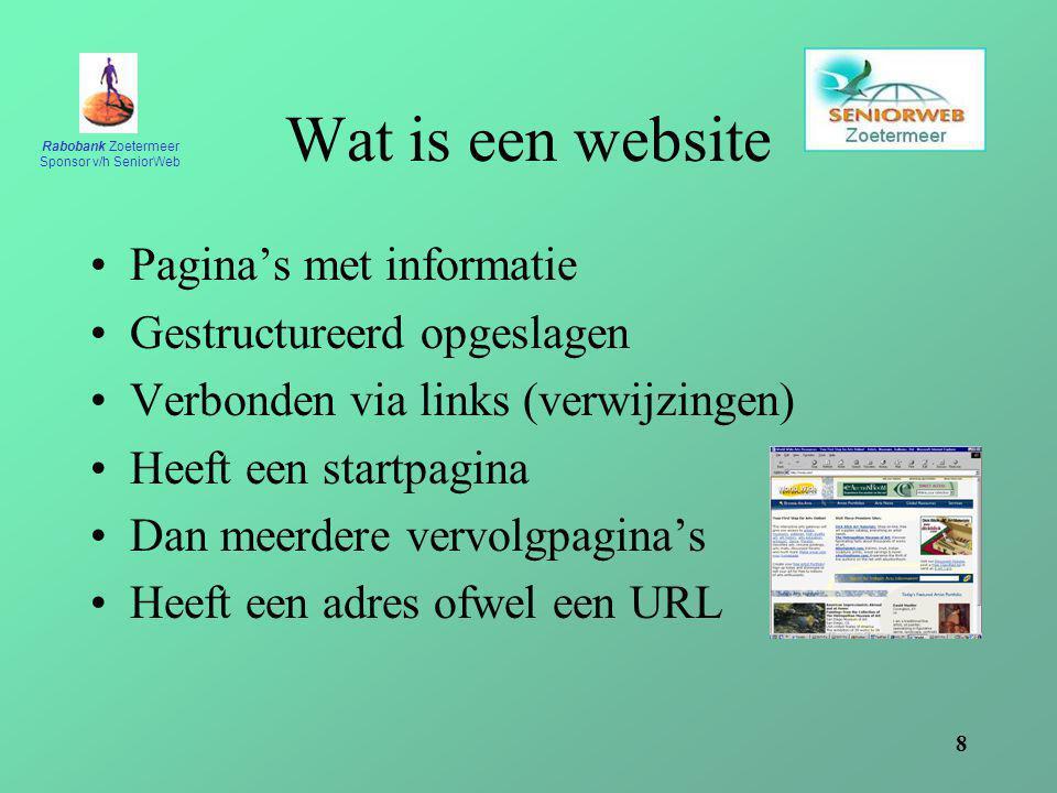 Rabobank Zoetermeer Sponsor v/h SeniorWeb 8 Wat is een website Pagina's met informatie Gestructureerd opgeslagen Verbonden via links (verwijzingen) He