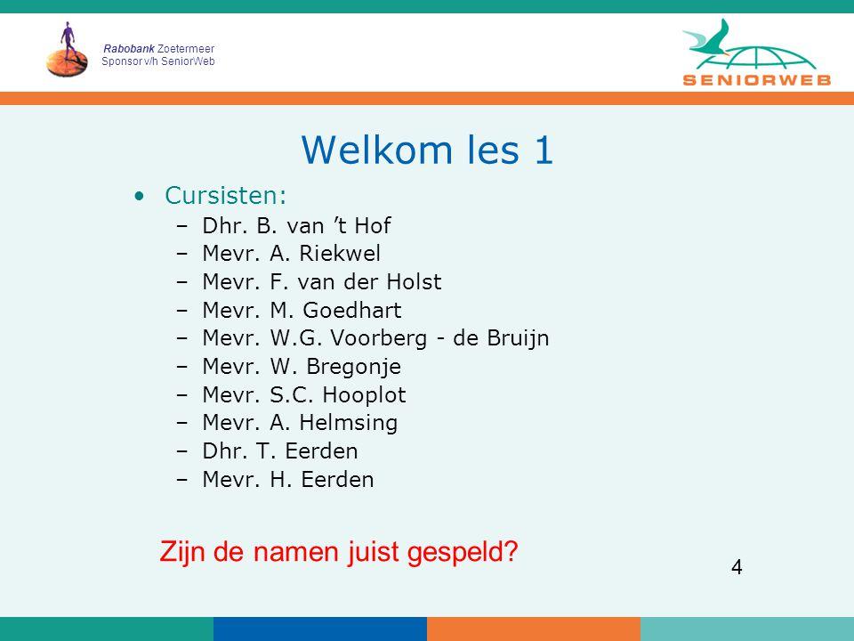 Rabobank Zoetermeer Sponsor v/h SeniorWeb 4 Welkom les 1 Cursisten: –Dhr.