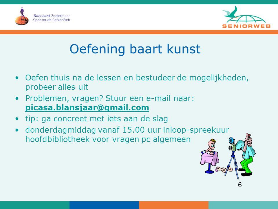 Rabobank Zoetermeer Sponsor v/h SeniorWeb 6 Oefening baart kunst Oefen thuis na de lessen en bestudeer de mogelijkheden, probeer alles uit Problemen, vragen.