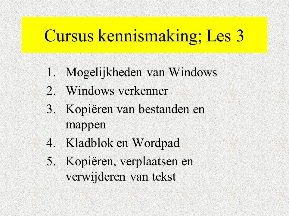 Cursus kennismaking; Les 3 1.Mogelijkheden van Windows 2.Windows verkenner 3.Kopiëren van bestanden en mappen 4.Kladblok en Wordpad 5.Kopiëren, verplaatsen en verwijderen van tekst