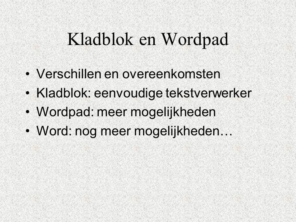 Kladblok en Wordpad Verschillen en overeenkomsten Kladblok: eenvoudige tekstverwerker Wordpad: meer mogelijkheden Word: nog meer mogelijkheden…