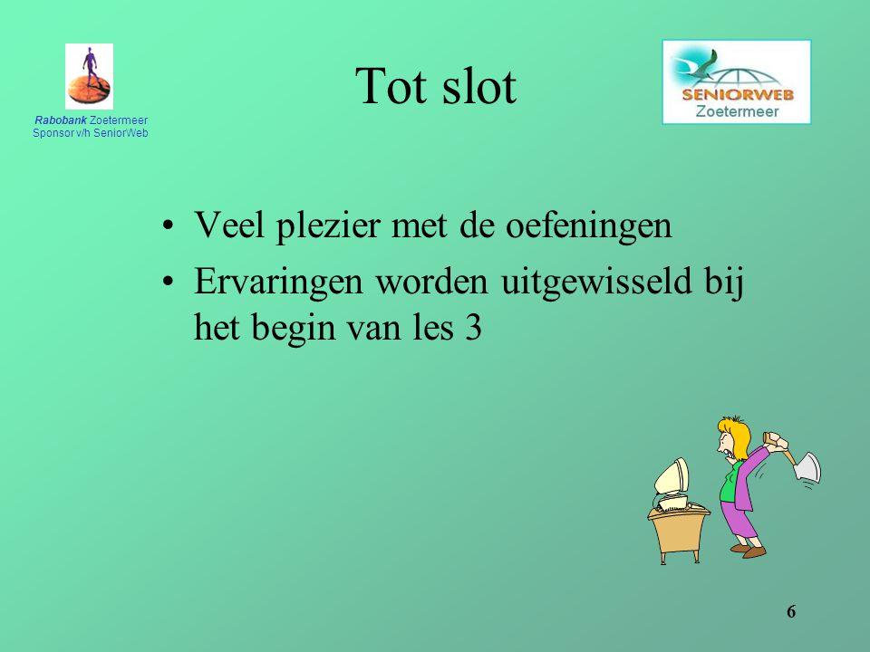 Rabobank Zoetermeer Sponsor v/h SeniorWeb 6 Tot slot Veel plezier met de oefeningen Ervaringen worden uitgewisseld bij het begin van les 3