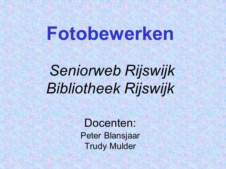 Fotobewerken Seniorweb Rijswijk Bibliotheek Rijswijk Docenten: Peter Blansjaar Trudy Mulder