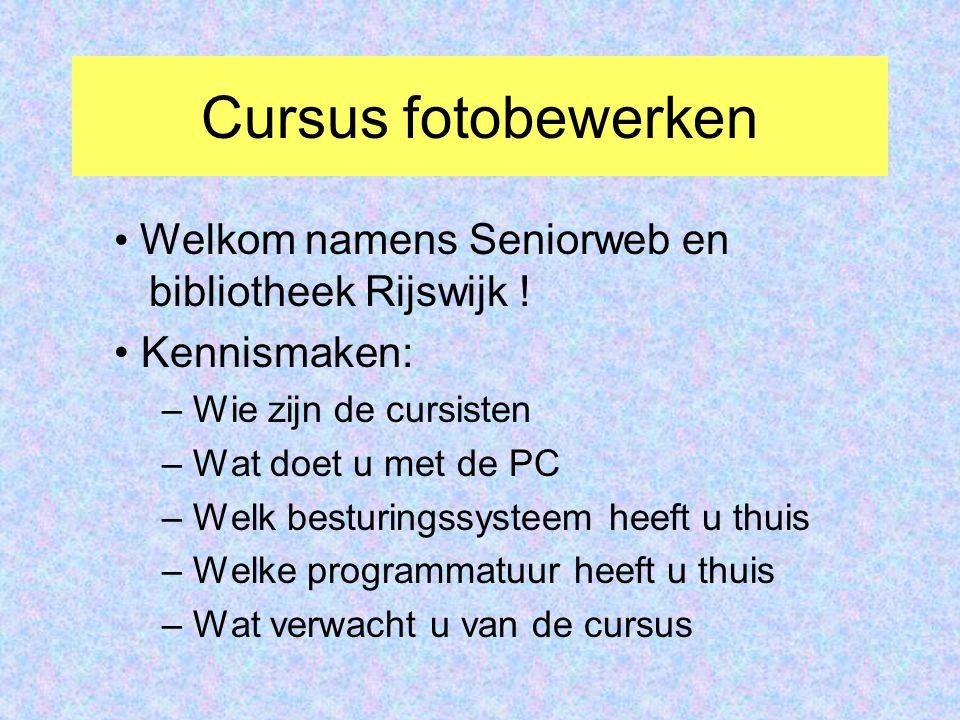 Cursus fotobewerken Welkom namens Seniorweb en bibliotheek Rijswijk ! Kennismaken: – Wie zijn de cursisten – Wat doet u met de PC – Welk besturingssys