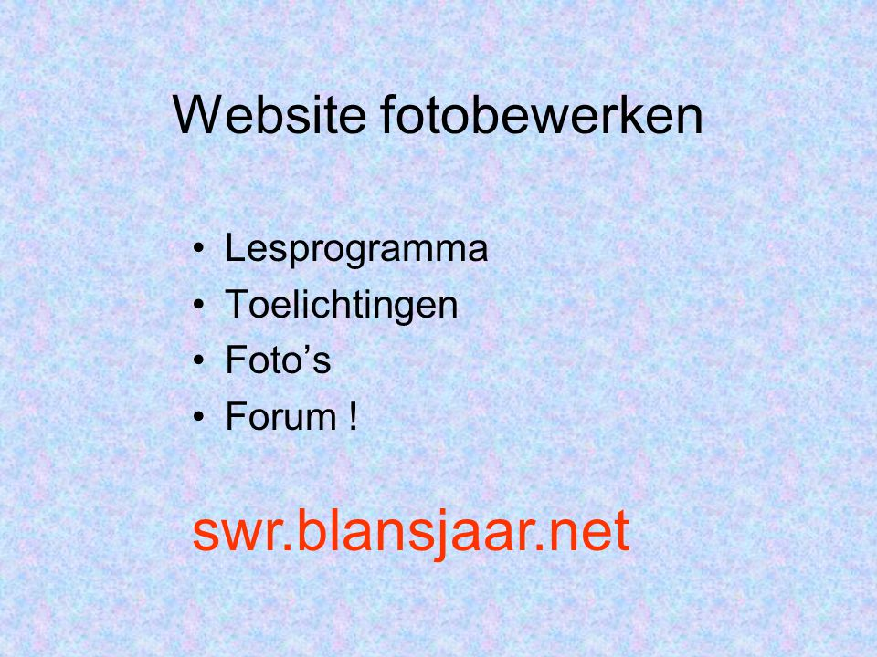 Website fotobewerken Lesprogramma Toelichtingen Foto's Forum ! swr.blansjaar.net