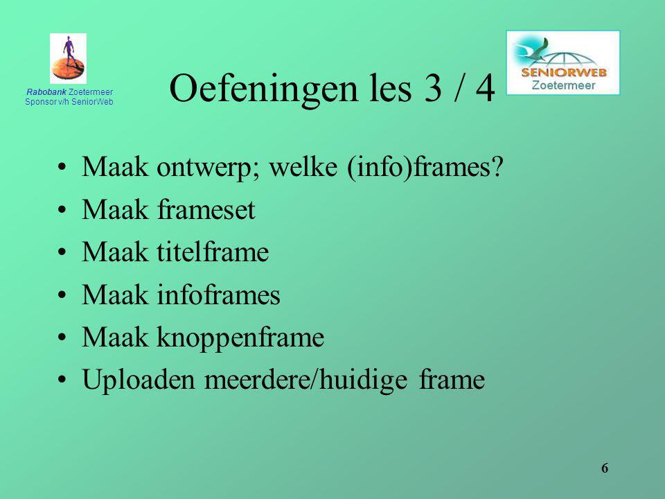 Rabobank Zoetermeer Sponsor v/h SeniorWeb 6 Oefeningen les 3 / 4 Maak ontwerp; welke (info)frames.