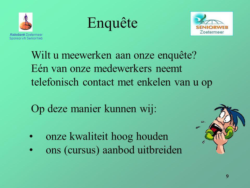 Rabobank Zoetermeer Sponsor v/h SeniorWeb 9 Enquête onze kwaliteit hoog houden ons (cursus) aanbod uitbreiden Wilt u meewerken aan onze enquête.
