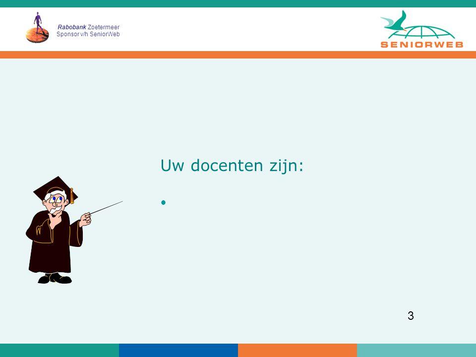Rabobank Zoetermeer Sponsor v/h SeniorWeb 3 Uw docenten zijn: