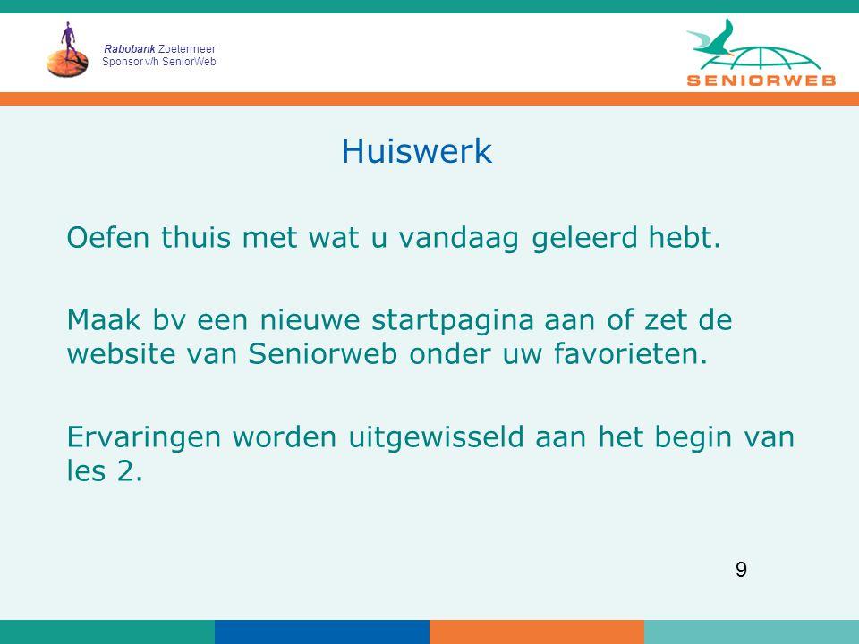 Rabobank Zoetermeer Sponsor v/h SeniorWeb 9 Huiswerk Oefen thuis met wat u vandaag geleerd hebt.