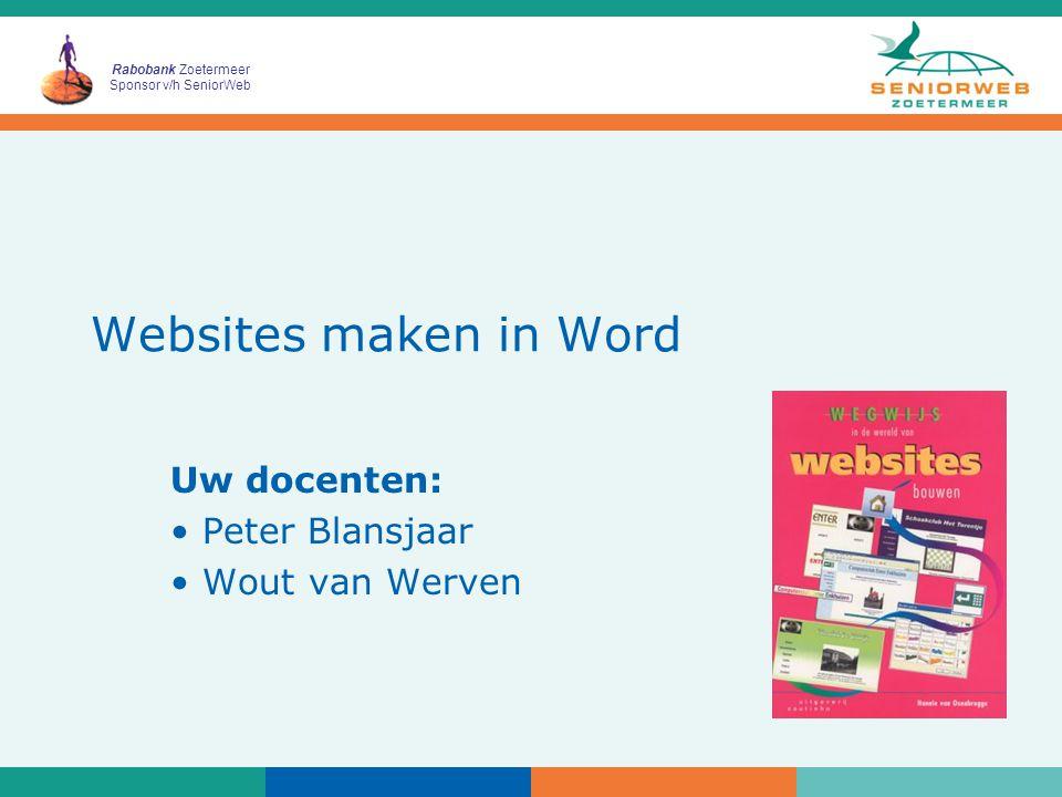 Rabobank Zoetermeer Sponsor v/h SeniorWeb Websites maken in Word Uw docenten: Peter Blansjaar Wout van Werven