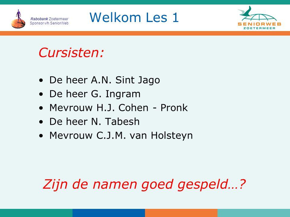 Rabobank Zoetermeer Sponsor v/h SeniorWeb Welkom Les 1 Cursisten: De heer A.N.
