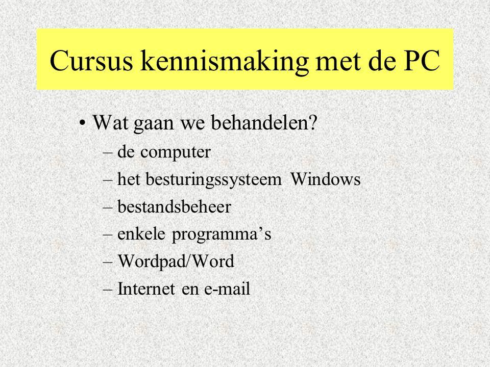 Cursus kennismaking met de PC Wat gaan we behandelen.