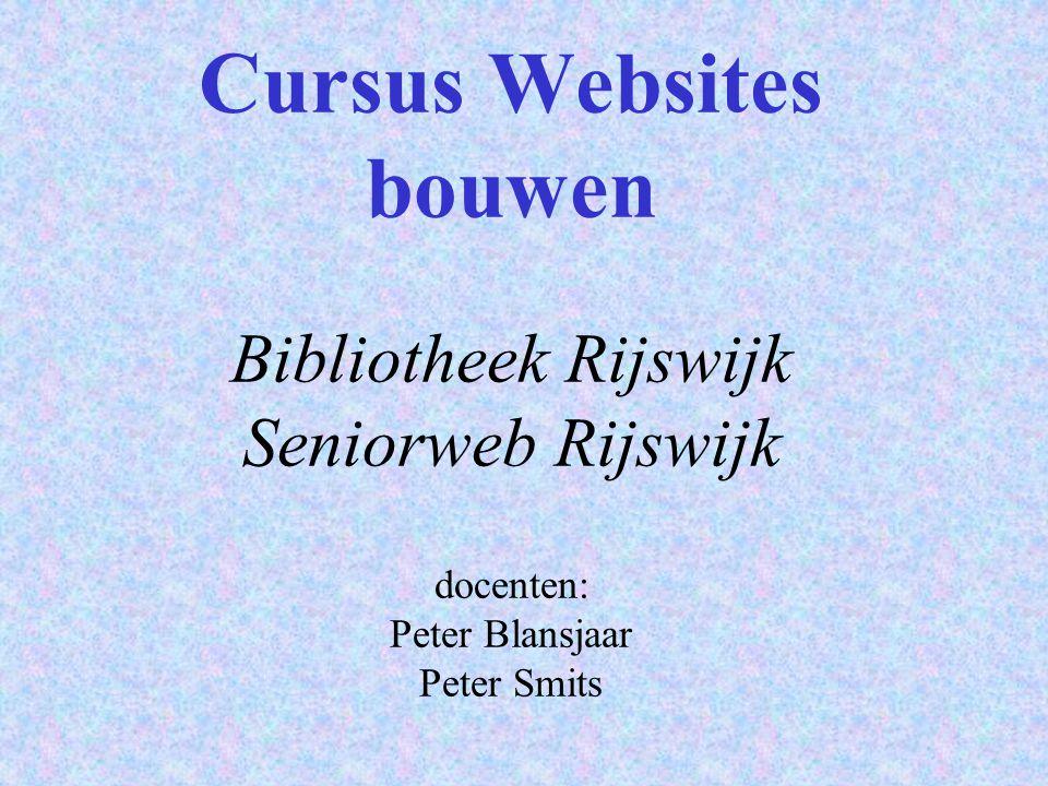 Cursus Websites bouwen Bibliotheek Rijswijk Seniorweb Rijswijk docenten: Peter Blansjaar Peter Smits