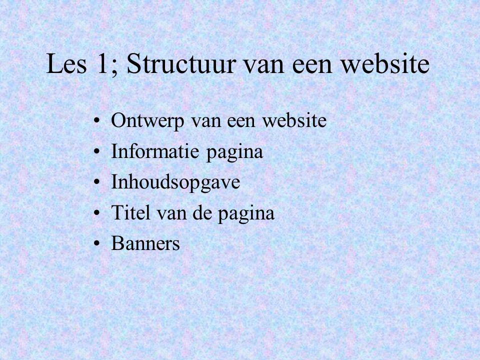 Les 1; Structuur van een website Ontwerp van een website Informatie pagina Inhoudsopgave Titel van de pagina Banners