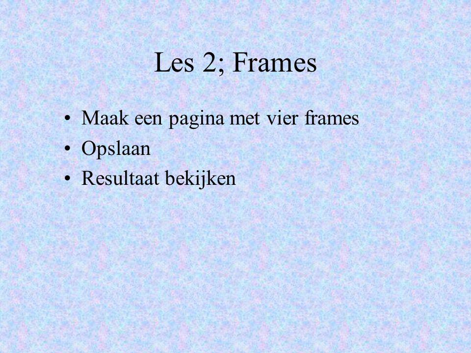 Les 2; Frames Maak een pagina met vier frames Opslaan Resultaat bekijken