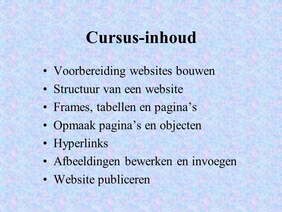 Cursus-inhoud Voorbereiding websites bouwen Structuur van een website Frames, tabellen en pagina's Opmaak pagina's en objecten Hyperlinks Afbeeldingen bewerken en invoegen Website publiceren
