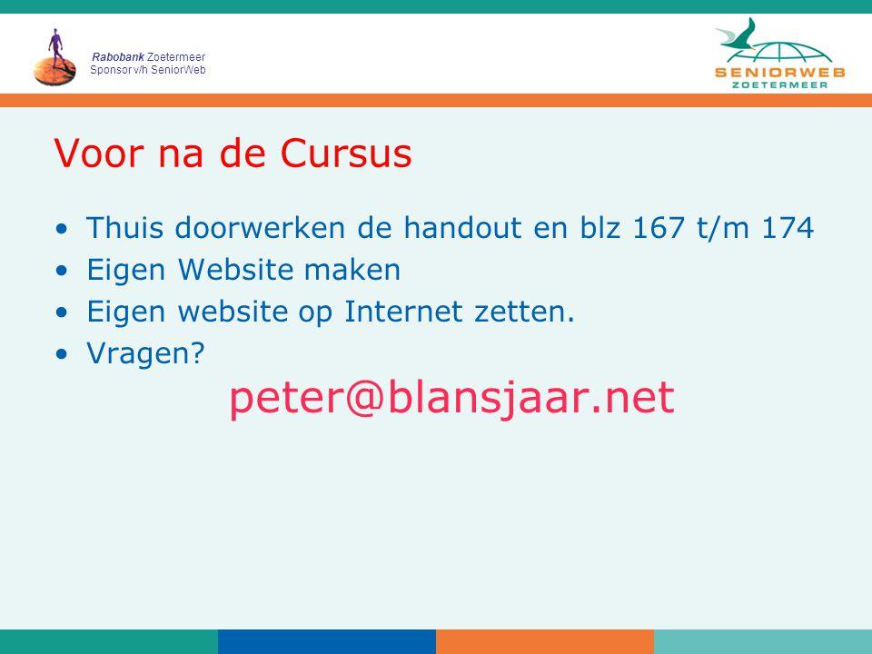 Rabobank Zoetermeer Sponsor v/h SeniorWeb Voor na de Cursus Thuis doorwerken de handout en blz 167 t/m 174 Eigen Website maken Eigen website op Internet zetten.