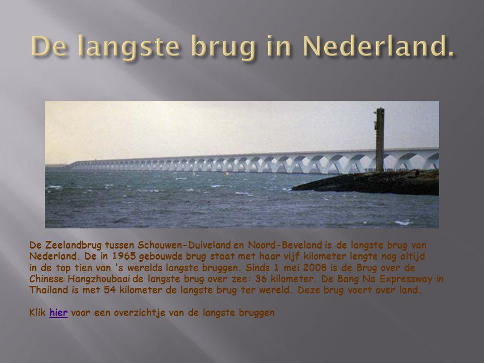 De Zeelandbrug tussen Schouwen-Duiveland en Noord-Beveland is de langste brug van Nederland. De in 1965 gebouwde brug staat met haar vijf kilometer le