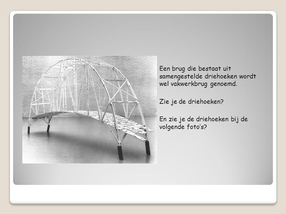 Een brug die bestaat uit samengestelde driehoeken wordt wel vakwerkbrug genoemd. Zie je de driehoeken? En zie je de driehoeken bij de volgende foto's?