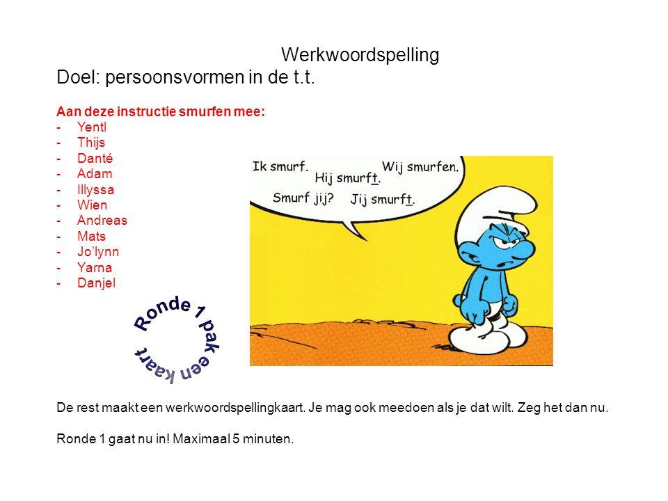 Werkwoordspelling Doel: persoonsvormen in de t.t. Aan deze instructie smurfen mee: -Yentl -Thijs -Danté -Adam -Illyssa -Wien -Andreas -Mats -Jo'lynn -