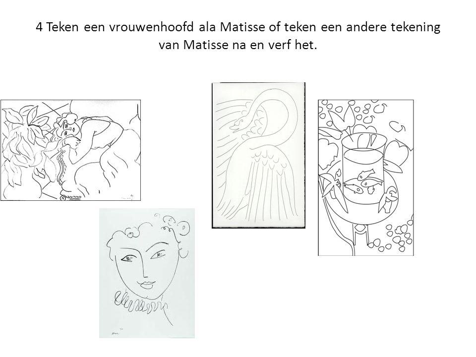4 Teken een vrouwenhoofd ala Matisse of teken een andere tekening van Matisse na en verf het.