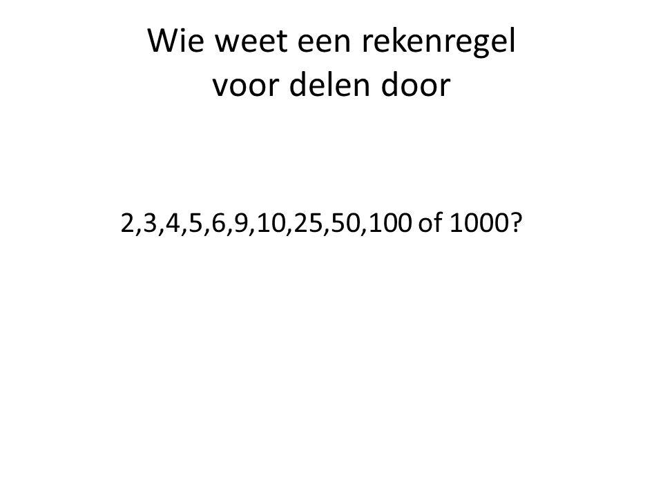 Wie weet een rekenregel voor delen door 2,3,4,5,6,9,10,25,50,100 of 1000?