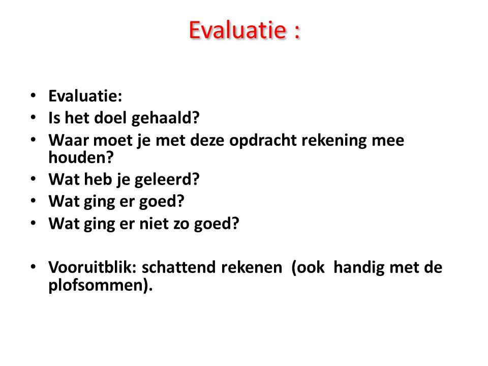Evaluatie : Is het doel gehaald? Waar moet je met deze opdracht rekening mee houden? Wat heb je geleerd? Wat ging er goed? Wat ging er niet zo goed? V