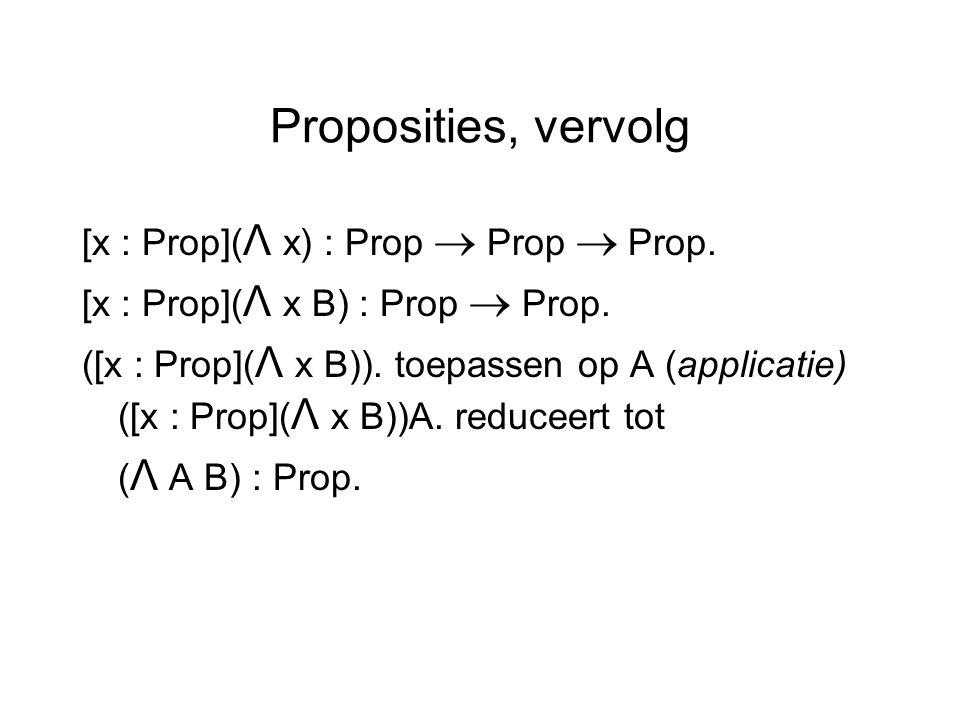 Proposities, vervolg [x : Prop]( Λ x) : Prop  Prop  Prop.