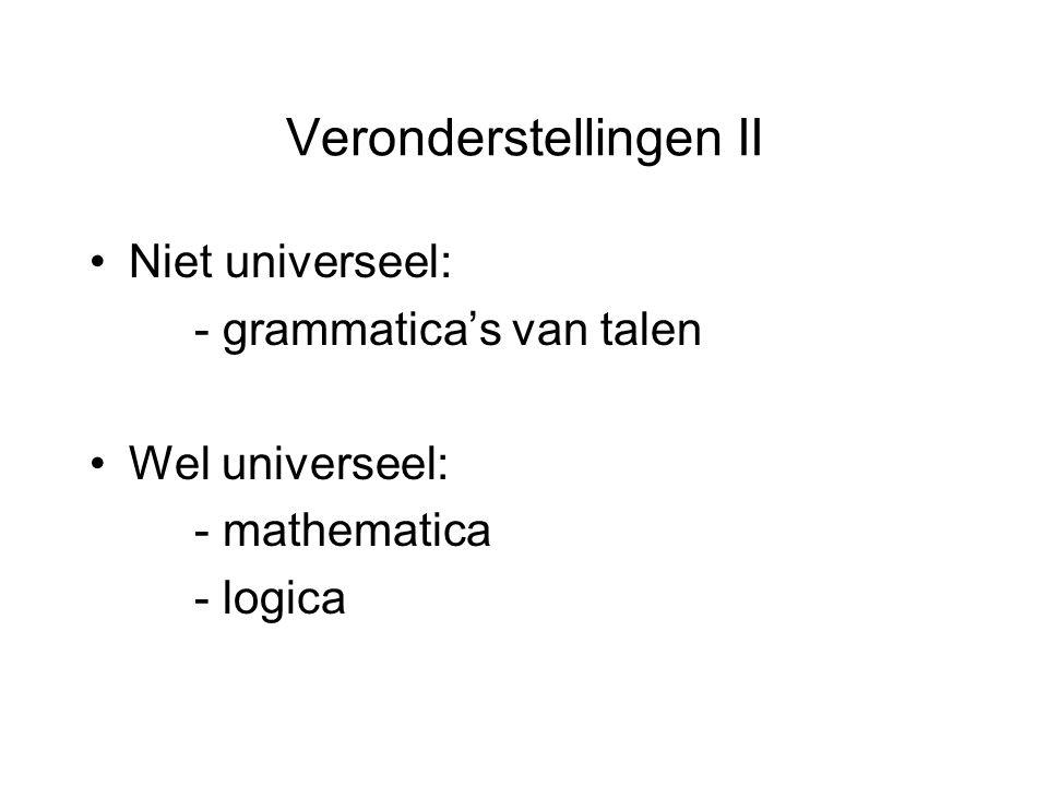 Veronderstellingen II Niet universeel: - grammatica's van talen Wel universeel: - mathematica - logica