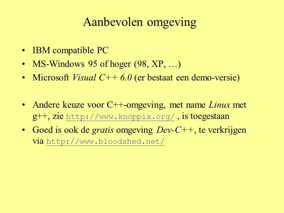 Aanbevolen omgeving IBM compatible PC MS-Windows 95 of hoger (98, XP, …) Microsoft Visual C++ 6.0 (er bestaat een demo-versie) Andere keuze voor C++-o