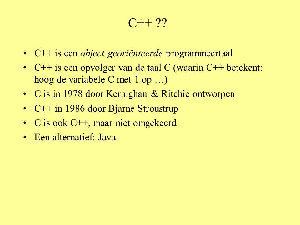 C++ ?? C++ is een object-georiënteerde programmeertaal C++ is een opvolger van de taal C (waarin C++ betekent: hoog de variabele C met 1 op …) C is in