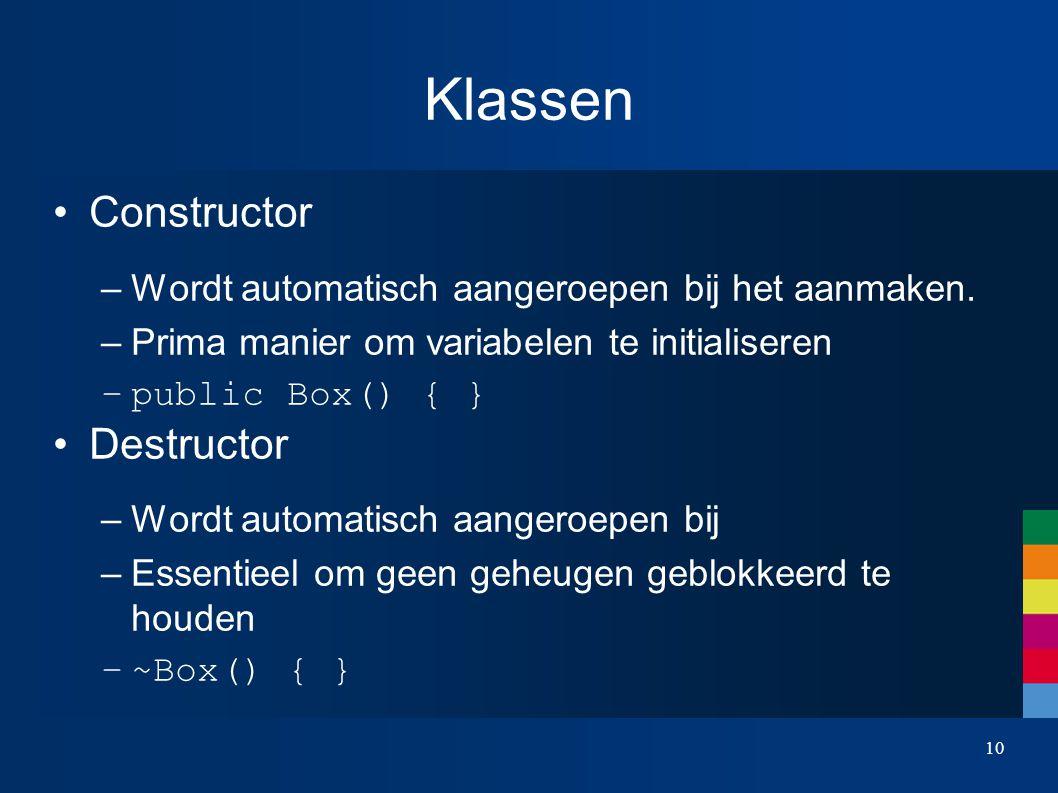 Klassen Constructor –Wordt automatisch aangeroepen bij het aanmaken.