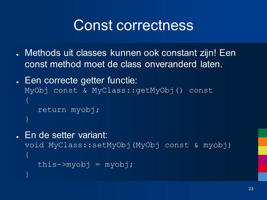 Const correctness ● Methods uit classes kunnen ook constant zijn.