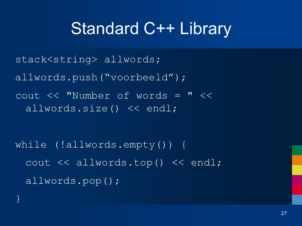 "Standard C++ Library stack allwords; allwords.push(""voorbeeld""); cout <<"