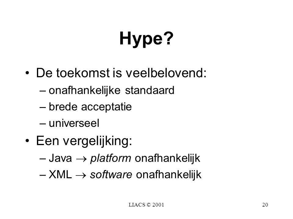 LIACS © 200120 Hype? De toekomst is veelbelovend: –onafhankelijke standaard –brede acceptatie –universeel Een vergelijking: –Java  platform onafhanke