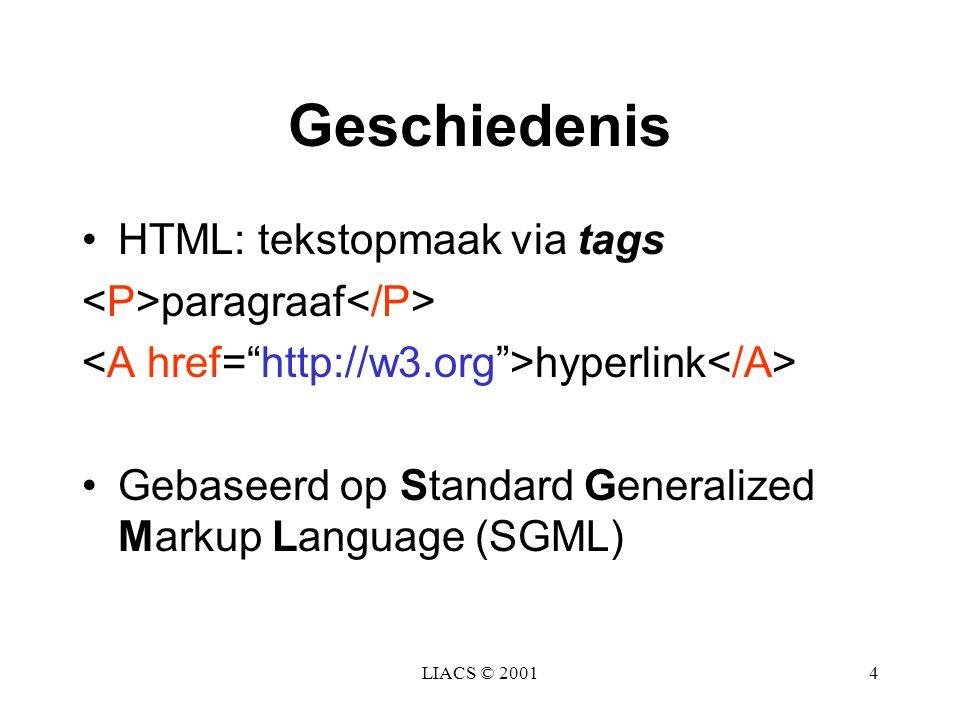 LIACS © 200115 Data Integratie Syntax (vorm) ligt vast Semantiek (betekenis) niet: DTD standaarden per applicatiegebied: –EDI (xml/edi) –Middleware (soap, WIDL,...) –Web-Publishing (CDF,...) XML tilt data integratie-problematiek naar een hoger niveau...